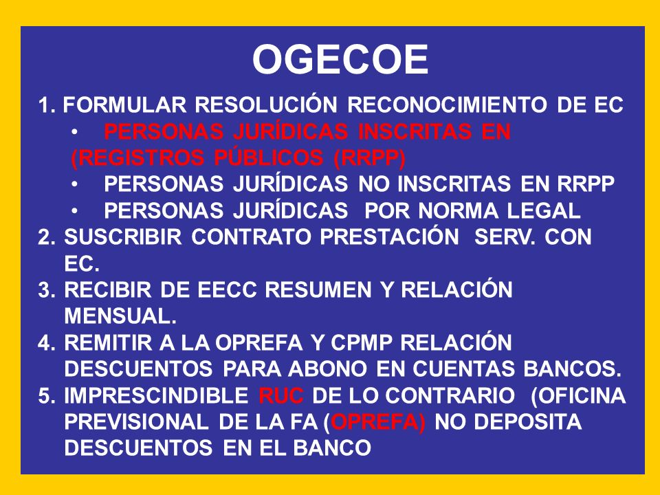 OGECOE 1.FORMULAR RESOLUCIÓN RECONOCIMIENTO DE EC PERSONAS JURÍDICAS INSCRITAS EN (REGISTROS PÚBLICOS (RRPP) PERSONAS JURÍDICAS NO INSCRITAS EN RRPP PERSONAS JURÍDICAS POR NORMA LEGAL 2.SUSCRIBIR CONTRATO PRESTACIÓN SERV.