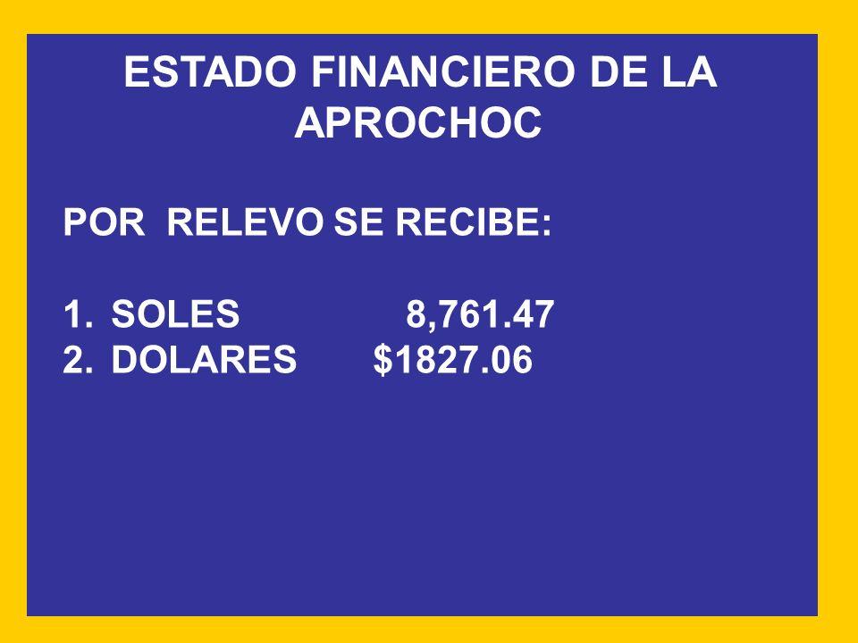 ESTADO FINANCIERO DE LA APROCHOC POR RELEVO SE RECIBE: 1.SOLES8,761.47 2.DOLARES $1827.06