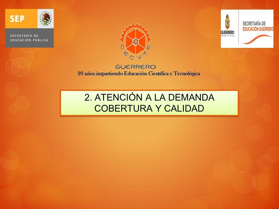 2. ATENCIÓN A LA DEMANDA COBERTURA Y CALIDAD 20 años impartiendo Educación Científica y Tecnológica