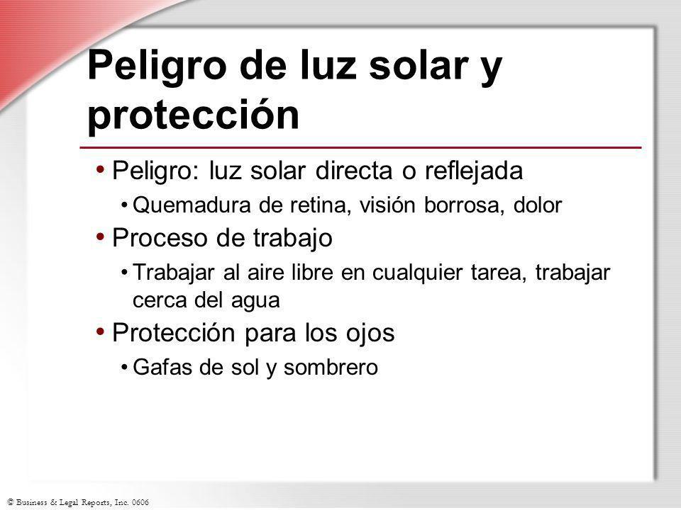 © Business & Legal Reports, Inc. 0606 Peligro de luz solar y protección Peligro: luz solar directa o reflejada Quemadura de retina, visión borrosa, do