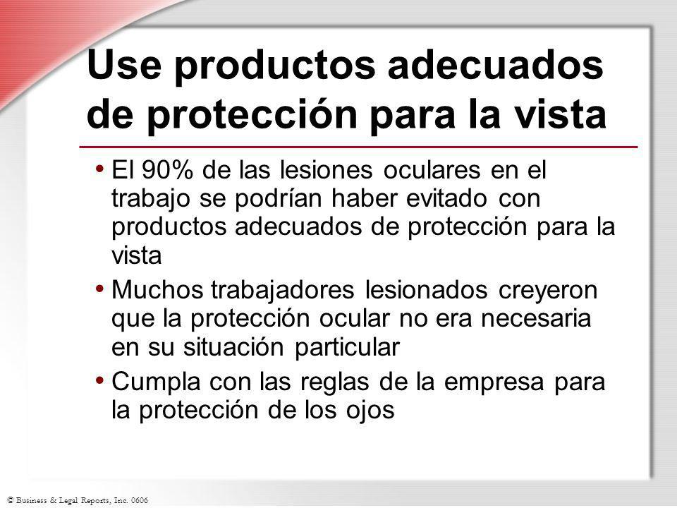 © Business & Legal Reports, Inc. 0606 Use productos adecuados de protección para la vista El 90% de las lesiones oculares en el trabajo se podrían hab