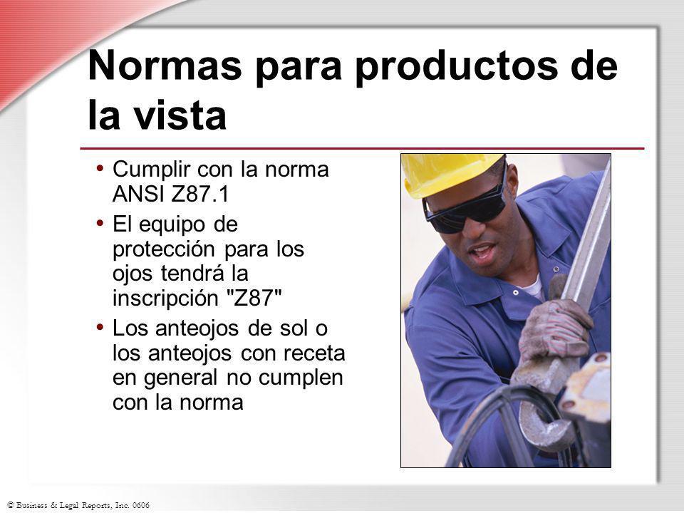 © Business & Legal Reports, Inc. 0606 Normas para productos de la vista Cumplir con la norma ANSI Z87.1 El equipo de protección para los ojos tendrá l