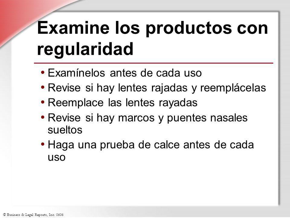 © Business & Legal Reports, Inc. 0606 Examine los productos con regularidad Examínelos antes de cada uso Revise si hay lentes rajadas y reemplácelas R