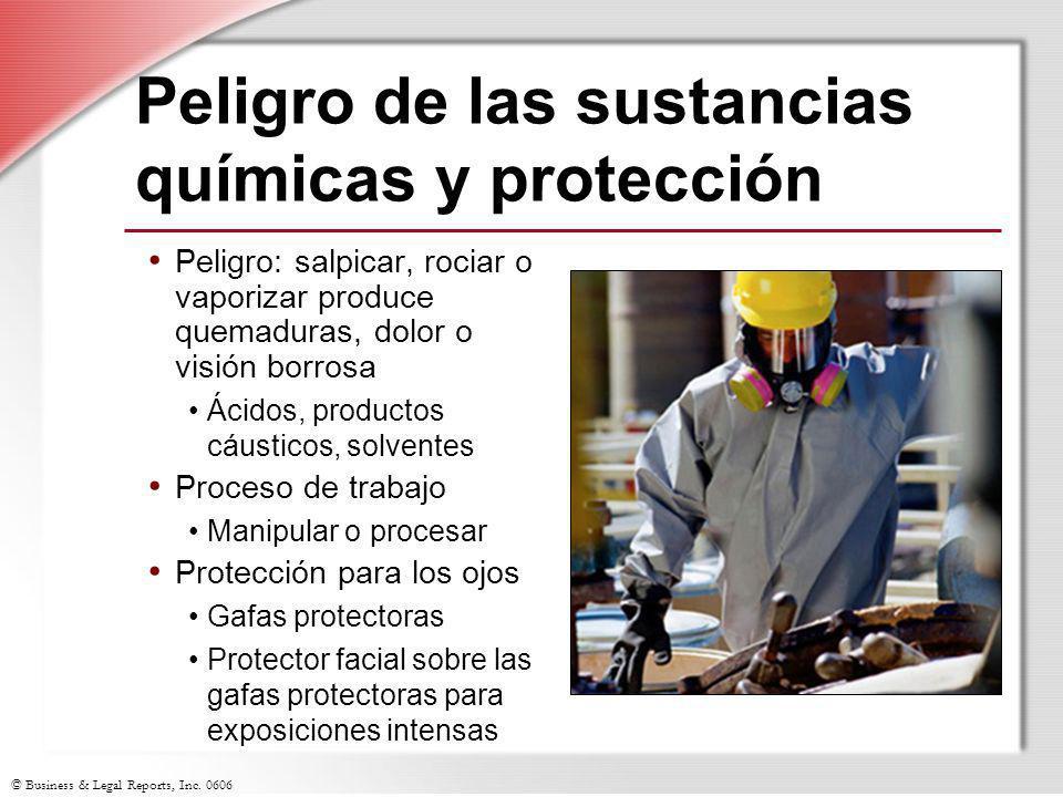 © Business & Legal Reports, Inc. 0606 Peligro de las sustancias químicas y protección Peligro: salpicar, rociar o vaporizar produce quemaduras, dolor