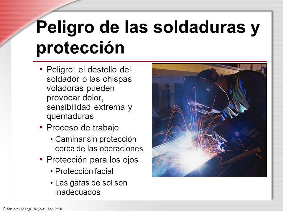 © Business & Legal Reports, Inc. 0606 Peligro de las soldaduras y protección Peligro: el destello del soldador o las chispas voladoras pueden provocar