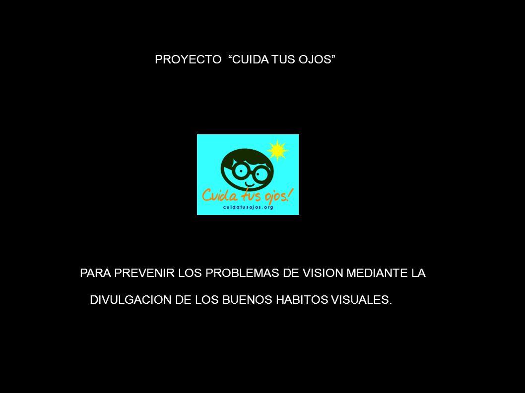 PROYECTO CUIDA TUS OJOS PARA PREVENIR LOS PROBLEMAS DE VISION MEDIANTE LA DIVULGACION DE LOS BUENOS HABITOS VISUALES.