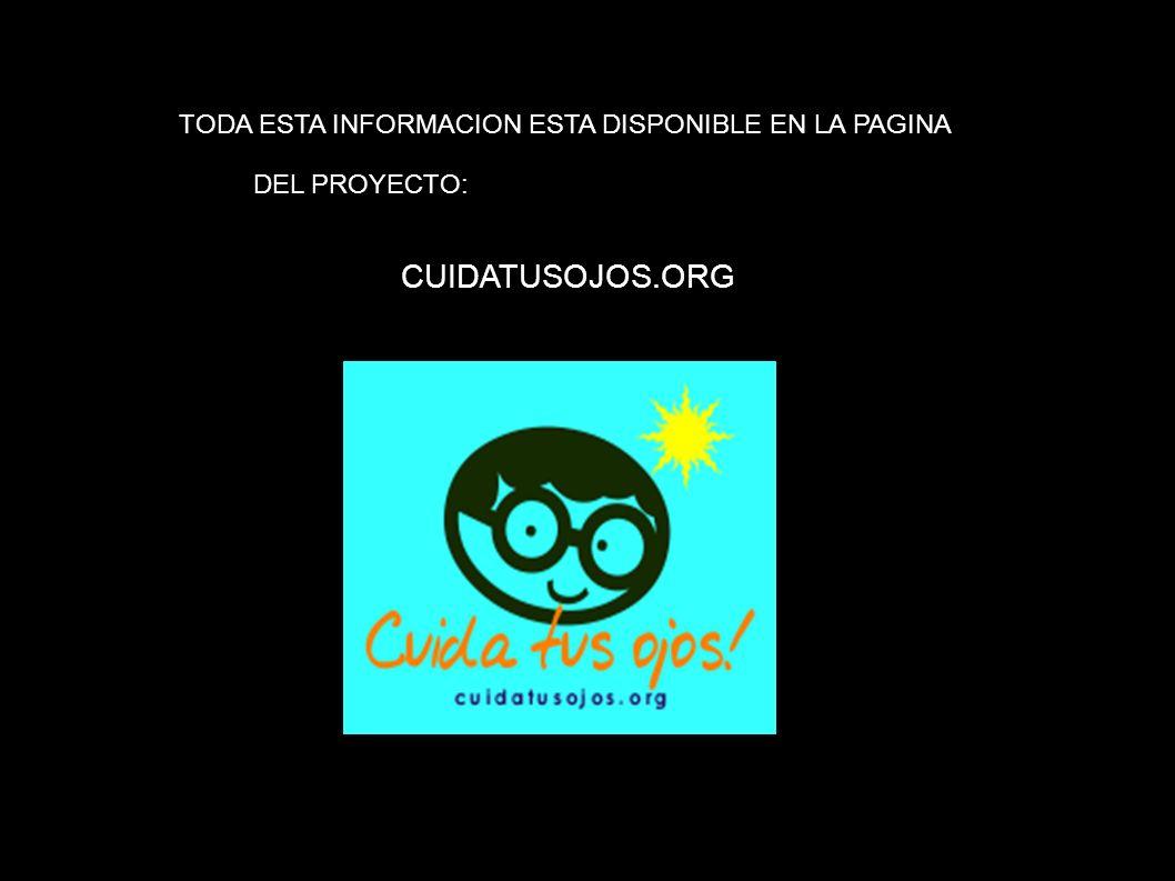 TODA ESTA INFORMACION ESTA DISPONIBLE EN LA PAGINA DEL PROYECTO: CUIDATUSOJOS.ORG
