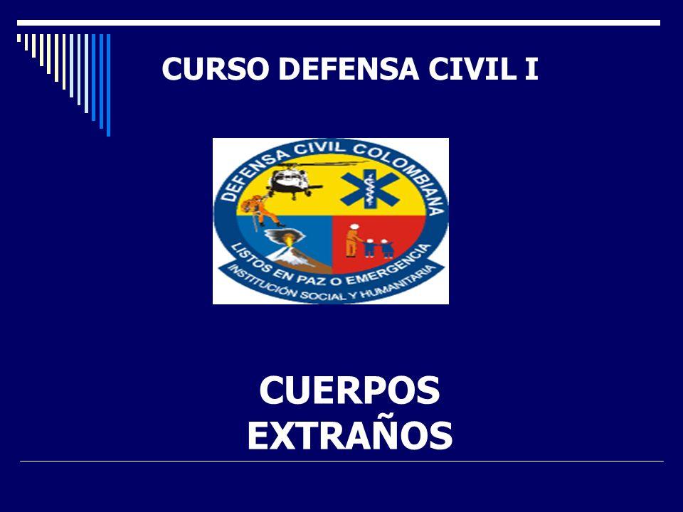 CUERPOS EXTRAÑOS CURSO DEFENSA CIVIL I