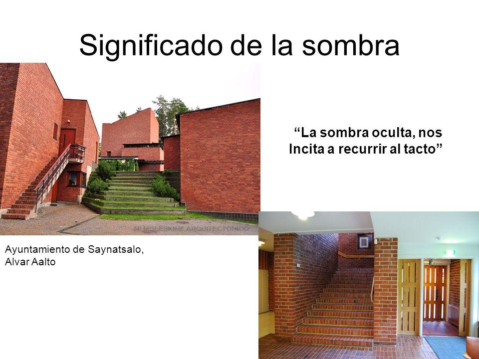 Significado de la sombra Ayuntamiento de Saynatsalo, Alvar Aalto La sombra oculta, nos Incita a recurrir al tacto