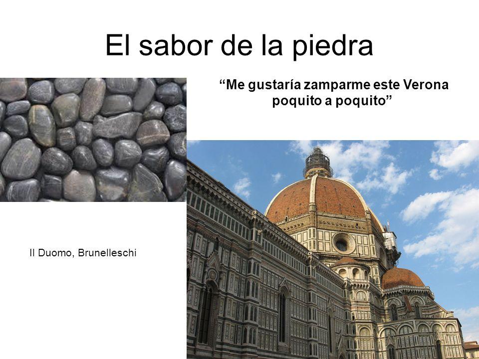 Il Duomo, Brunelleschi Me gustaría zamparme este Verona poquito a poquito El sabor de la piedra