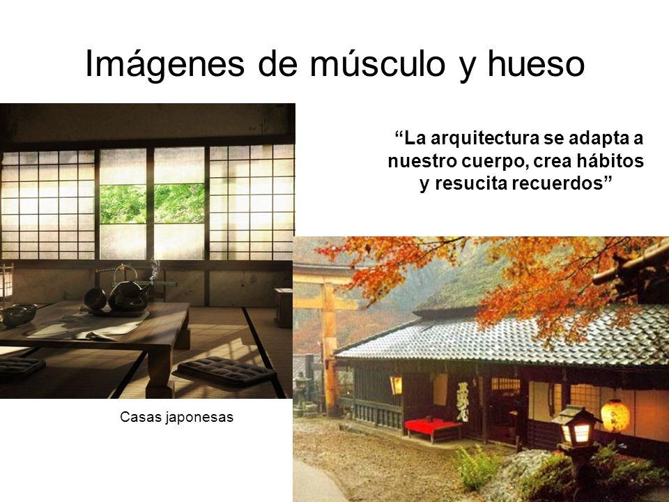 Imágenes de músculo y hueso La arquitectura se adapta a nuestro cuerpo, crea hábitos y resucita recuerdos Casas japonesas