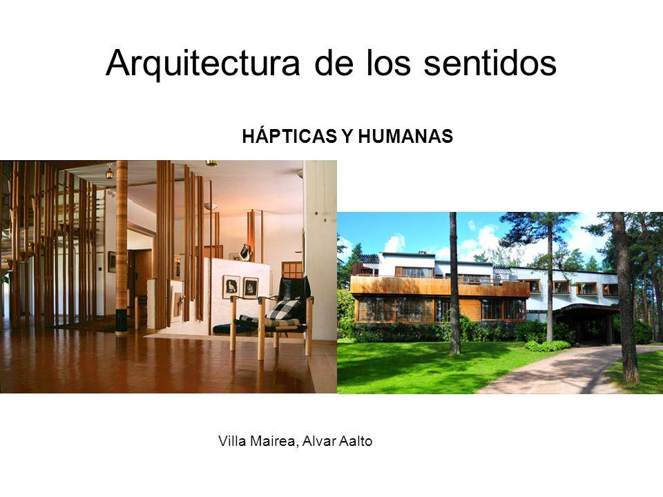 Arquitectura de los sentidos Villa Mairea, Alvar Aalto HÁPTICAS Y HUMANAS