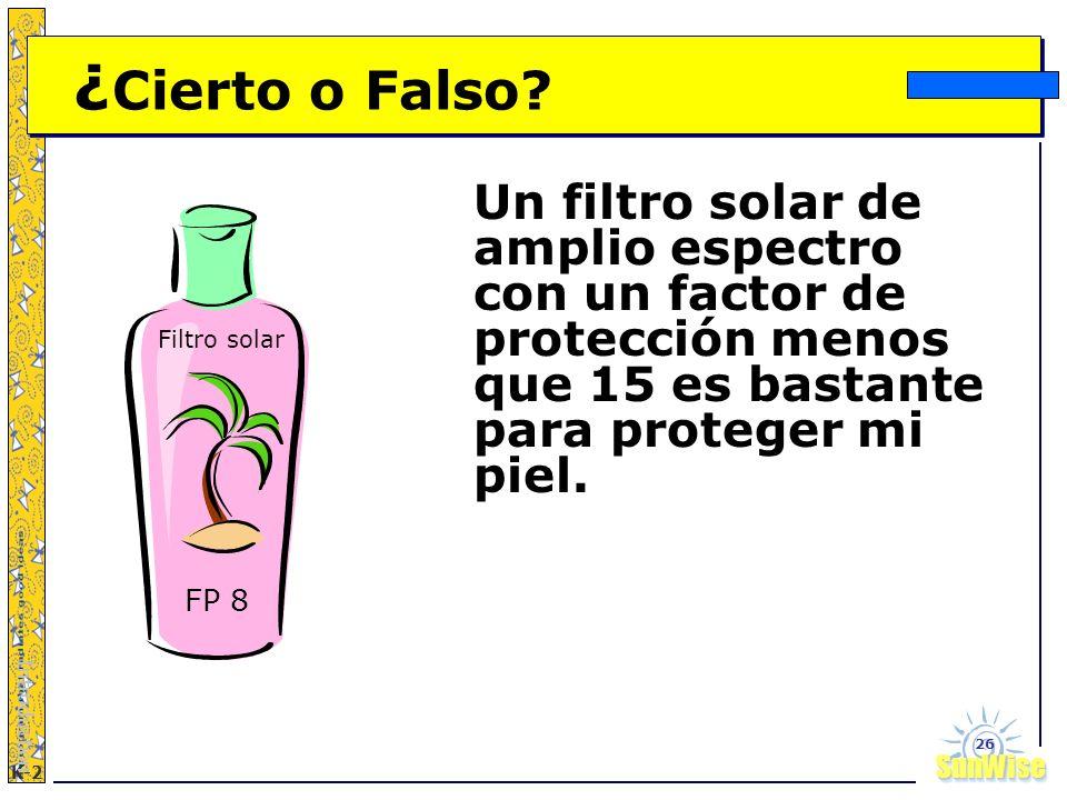 SunWiseSunWise JA K-2 26 ¿ Cierto o Falso? Un filtro solar de amplio espectro con un factor de protección menos que 15 es bastante para proteger mi pi