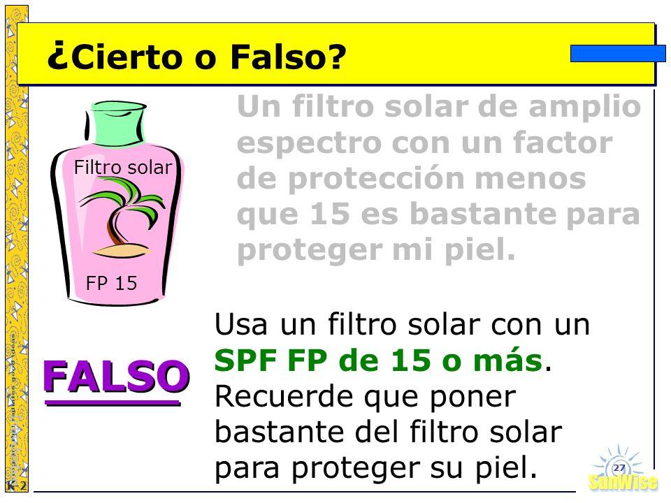SunWiseSunWise JA K-2 27 ¿ Cierto o Falso? Introduction Usa un filtro solar con un SPF FP de 15 o más. Recuerde que poner bastante del filtro solar pa
