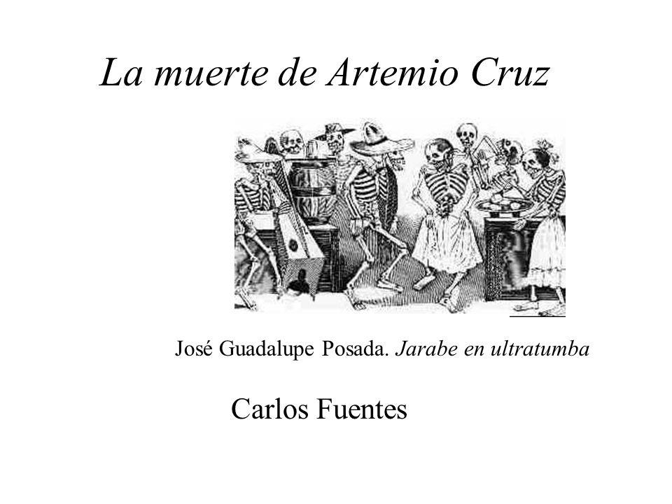 La muerte de Artemio Cruz Carlos Fuentes José Guadalupe Posada. Jarabe en ultratumba