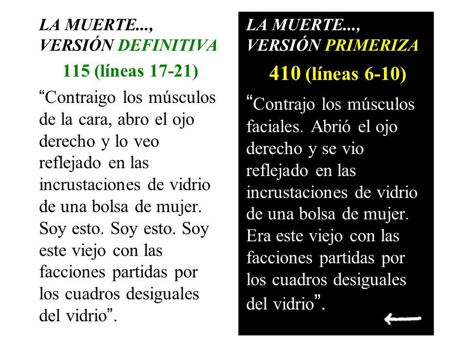 LA MUERTE..., VERSIÓN DEFINITIVA 115 (líneas 17-21) Contraigo los músculos de la cara, abro el ojo derecho y lo veo reflejado en las incrustaciones de