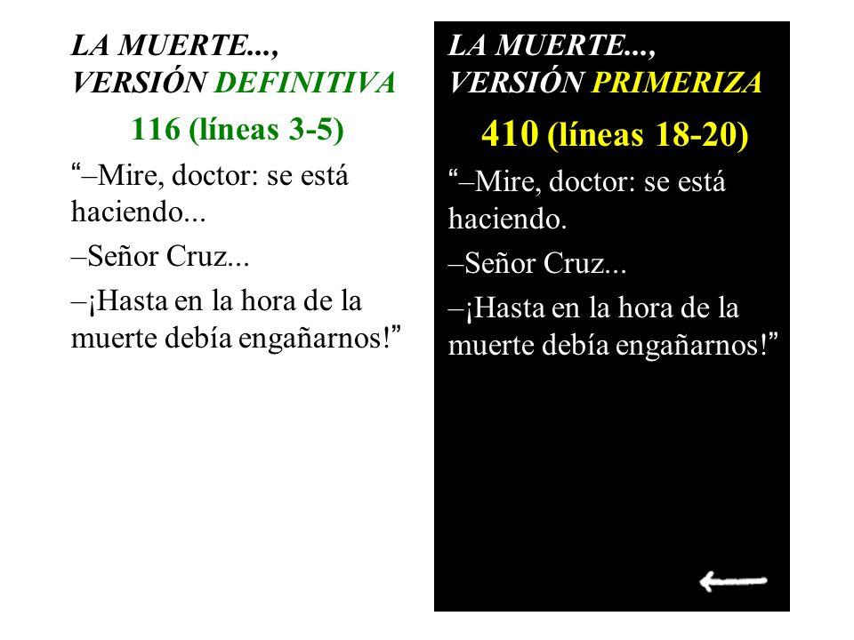 LA MUERTE..., VERSIÓN DEFINITIVA 116 (líneas 3-5) –Mire, doctor: se está haciendo... –Señor Cruz... –¡Hasta en la hora de la muerte debía engañarnos!