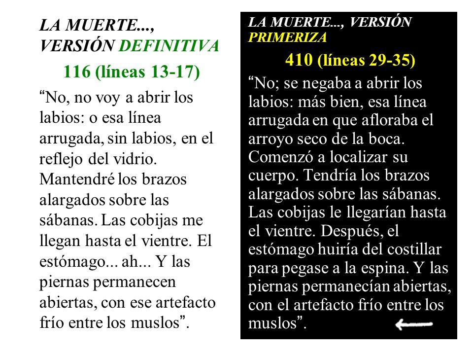 LA MUERTE..., VERSIÓN DEFINITIVA 116 (líneas 13-17) No, no voy a abrir los labios: o esa línea arrugada, sin labios, en el reflejo del vidrio. Mantend