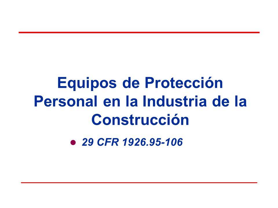 Equipos de Protección Personal en la Industria de la Construcción 29 CFR 1926.95-106