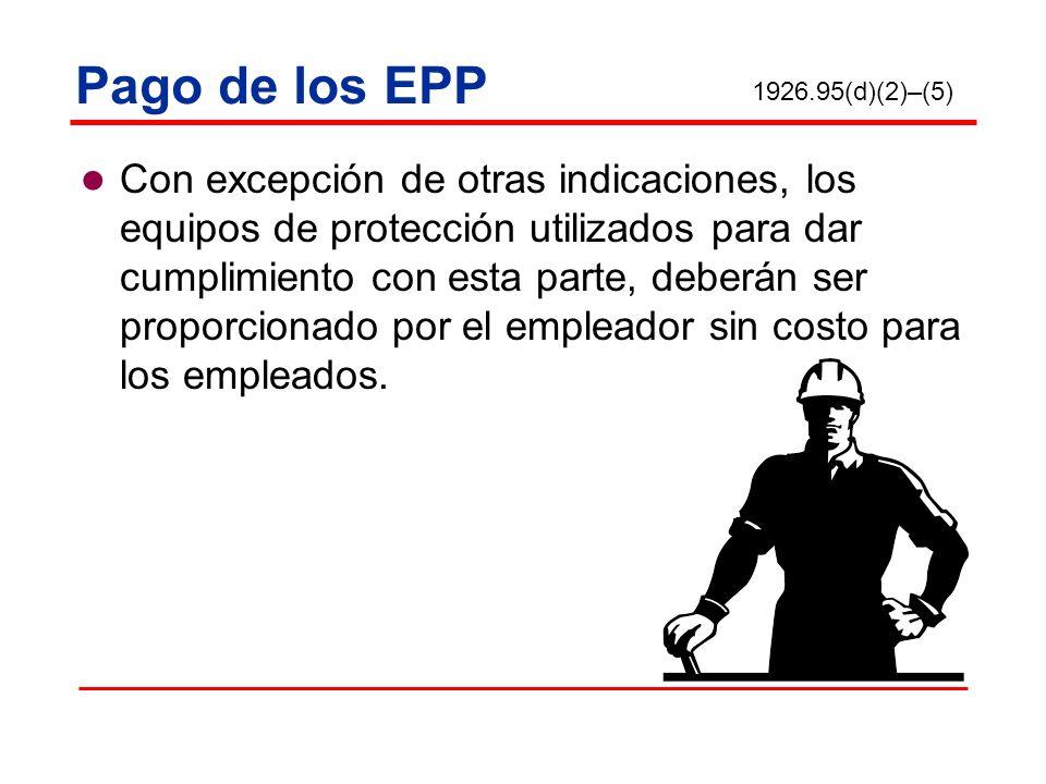 Pago de los EPP Con excepción de otras indicaciones, los equipos de protección utilizados para dar cumplimiento con esta parte, deberán ser proporcion