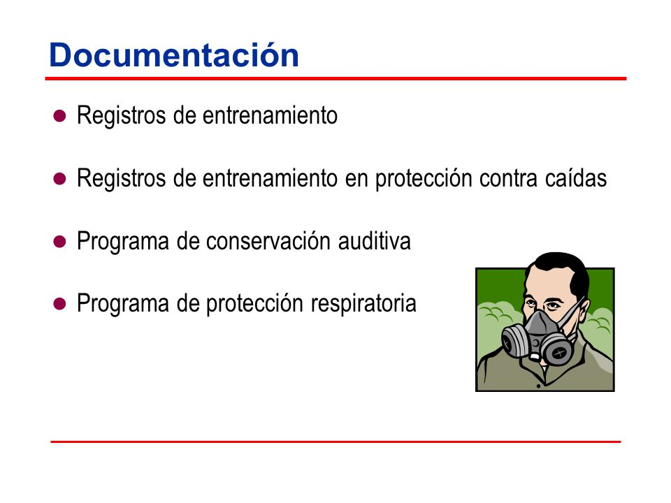Documentación Registros de entrenamiento Registros de entrenamiento en protección contra caídas Programa de conservación auditiva Programa de protecci