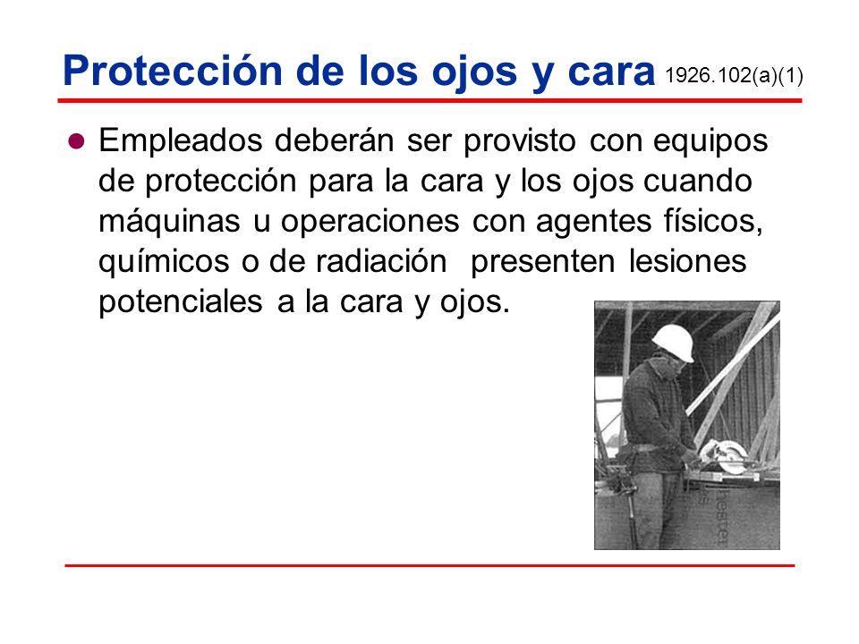 Protección de los ojos y cara Empleados deberán ser provisto con equipos de protección para la cara y los ojos cuando máquinas u operaciones con agent