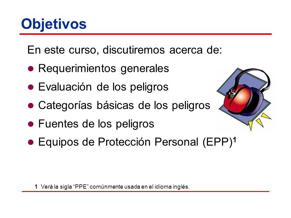 Objetivos En este curso, discutiremos acerca de: Requerimientos generales Evaluación de los peligros Categorías básicas de los peligros Fuentes de los