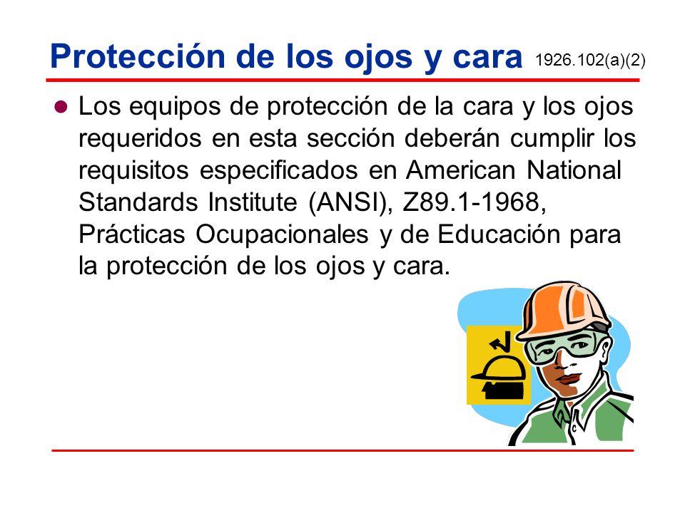 Protección de los ojos y cara Los equipos de protección de la cara y los ojos requeridos en esta sección deberán cumplir los requisitos especificados