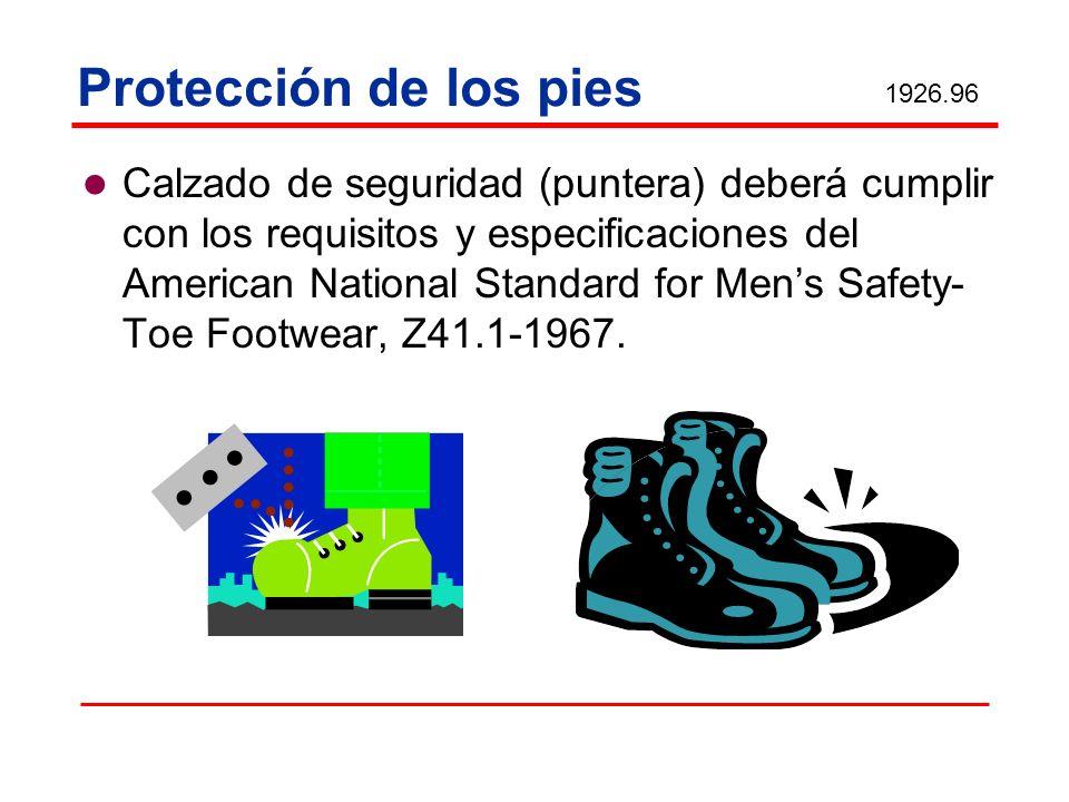 Protección de los pies Calzado de seguridad (puntera) deberá cumplir con los requisitos y especificaciones del American National Standard for Mens Saf
