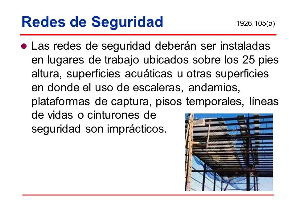 Redes de Seguridad Las redes de seguridad deberán ser instaladas en lugares de trabajo ubicados sobre los 25 pies altura, superficies acuáticas u otra