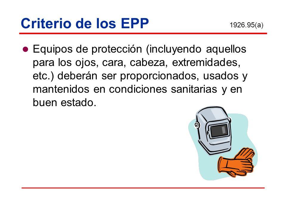 Criterio de los EPP Equipos de protección (incluyendo aquellos para los ojos, cara, cabeza, extremidades, etc.) deberán ser proporcionados, usados y m