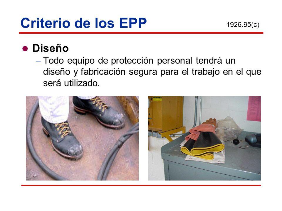 Criterio de los EPP Diseño Todo equipo de protección personal tendrá un diseño y fabricación segura para el trabajo en el que será utilizado. 1926.95(