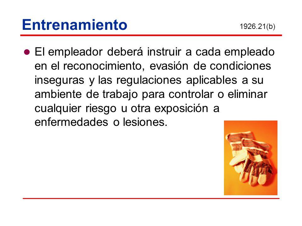 Entrenamiento El empleador deberá instruir a cada empleado en el reconocimiento, evasión de condiciones inseguras y las regulaciones aplicables a su a