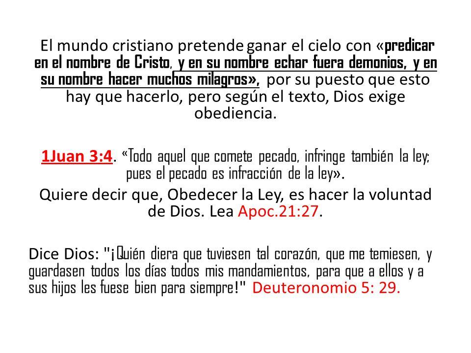 El mundo cristiano pretende ganar el cielo con « predicar en el nombre de Cristo, y en su nombre echar fuera demonios, y en su nombre hacer muchos mil