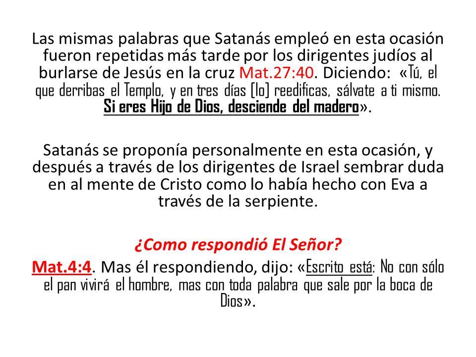 Las mismas palabras que Satanás empleó en esta ocasión fueron repetidas más tarde por los dirigentes judíos al burlarse de Jesús en la cruz Mat.27:40.