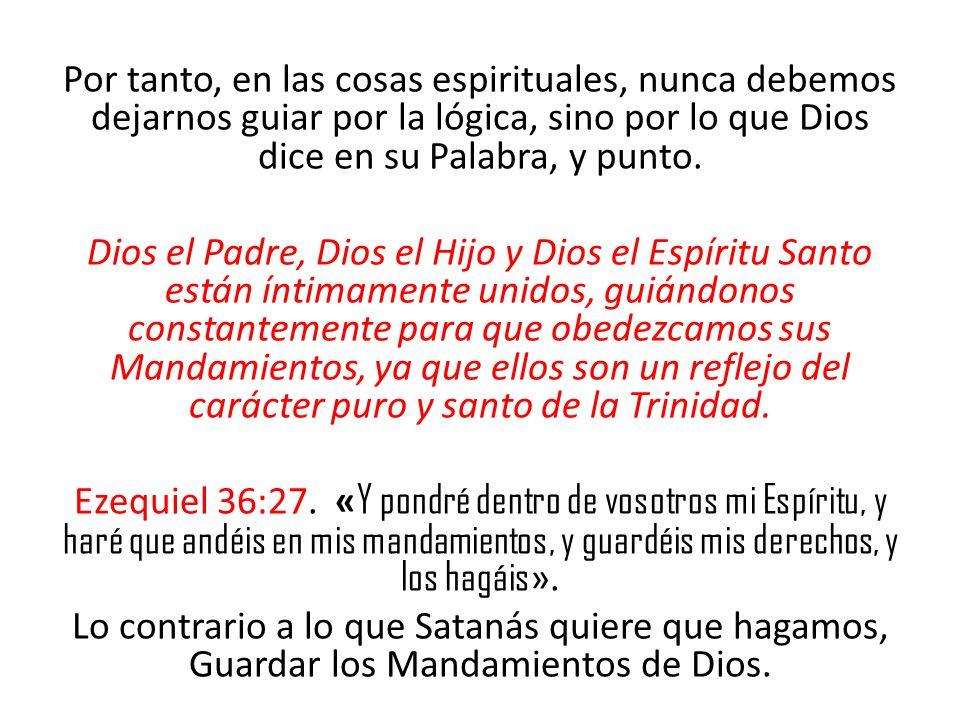 Por tanto, en las cosas espirituales, nunca debemos dejarnos guiar por la lógica, sino por lo que Dios dice en su Palabra, y punto. Dios el Padre, Dio