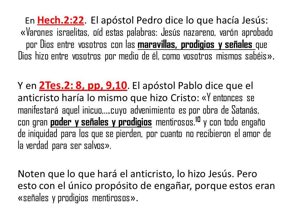 En Hech.2:22. El apóstol Pedro dice lo que hacía Jesús: « Varones israelitas, oíd estas palabras: Jesús nazareno, varón aprobado por Dios entre vosotr