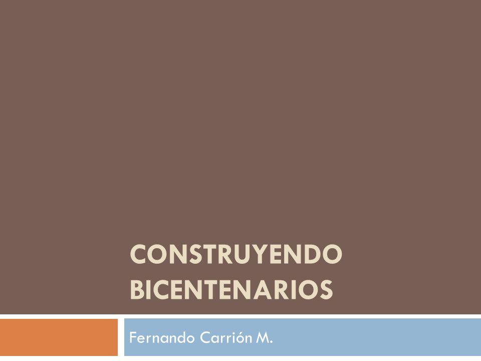 CONSTRUYENDO BICENTENARIOS Fernando Carrión M.