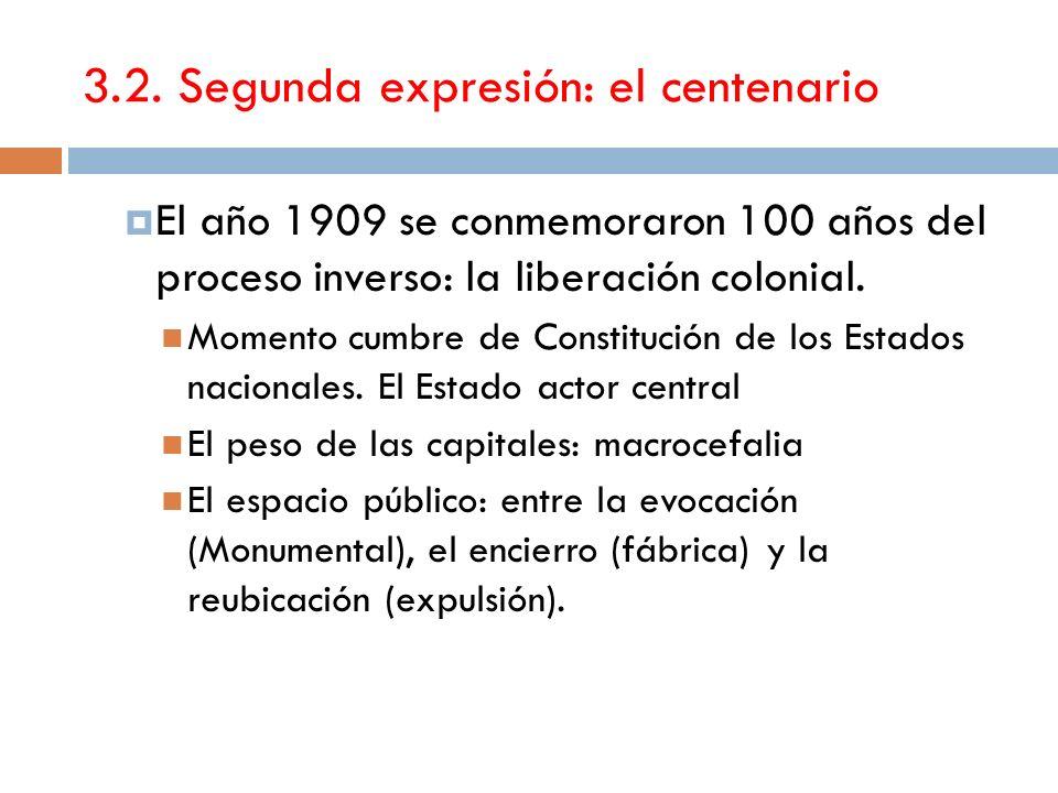 3.2. Segunda expresión: el centenario El año 1909 se conmemoraron 100 años del proceso inverso: la liberación colonial. Momento cumbre de Constitución