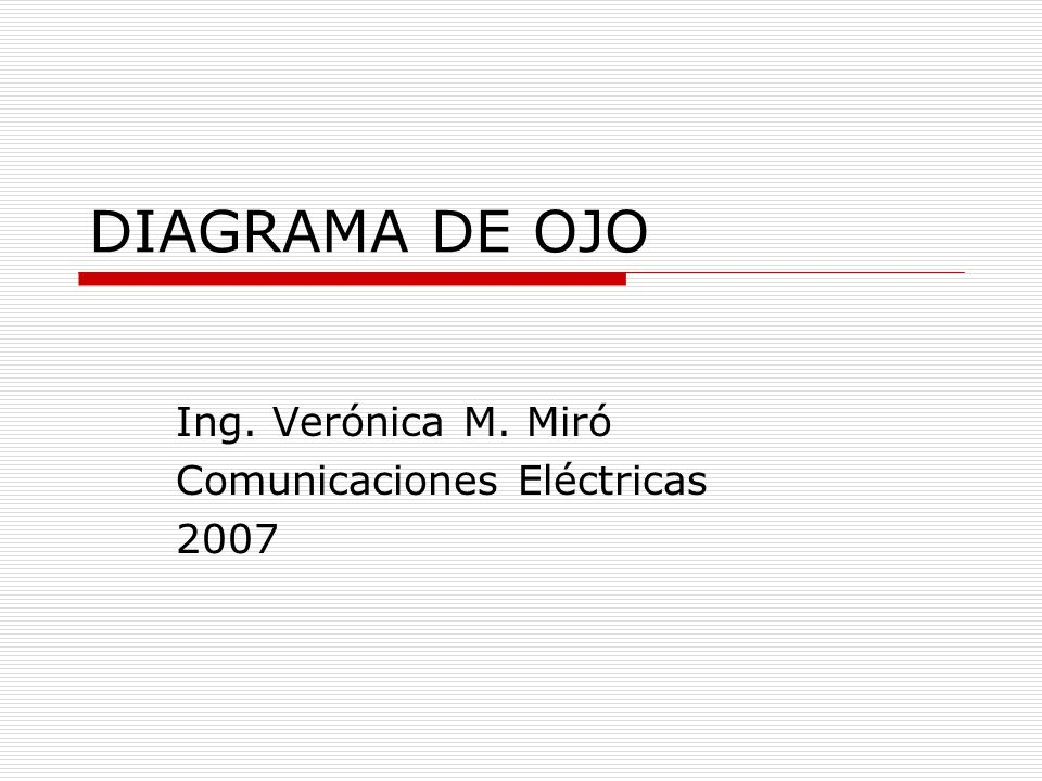 DIAGRAMA DE OJO Ing. Verónica M. Miró Comunicaciones Eléctricas 2007