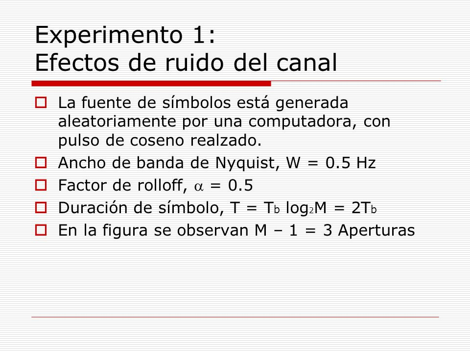 Experimento 1: Efectos de ruido del canal La fuente de símbolos está generada aleatoriamente por una computadora, con pulso de coseno realzado.