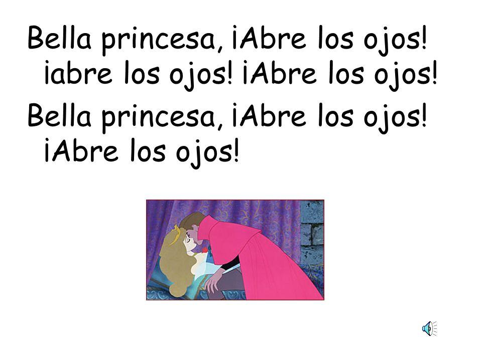 Bella princesa, ¡Abre los ojos.¡abre los ojos. ¡Abre los ojos.