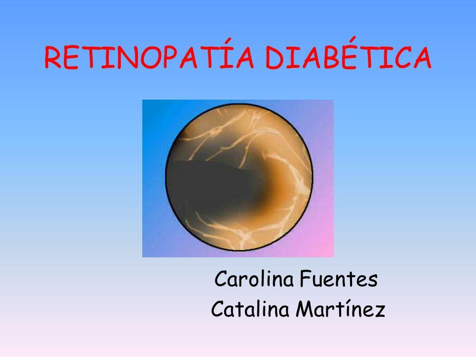 RETINOPATÍA DIABÉTICA Carolina Fuentes Catalina Martínez