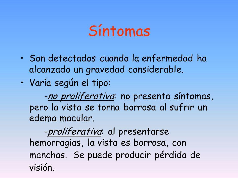 Síntomas Son detectados cuando la enfermedad ha alcanzado un gravedad considerable. Varía según el tipo: -no proliferativa: no presenta síntomas, pero