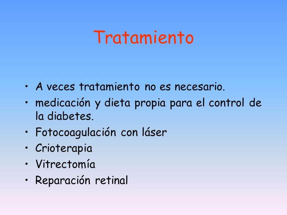 Tratamiento A veces tratamiento no es necesario. medicación y dieta propia para el control de la diabetes. Fotocoagulación con láser Crioterapia Vitre