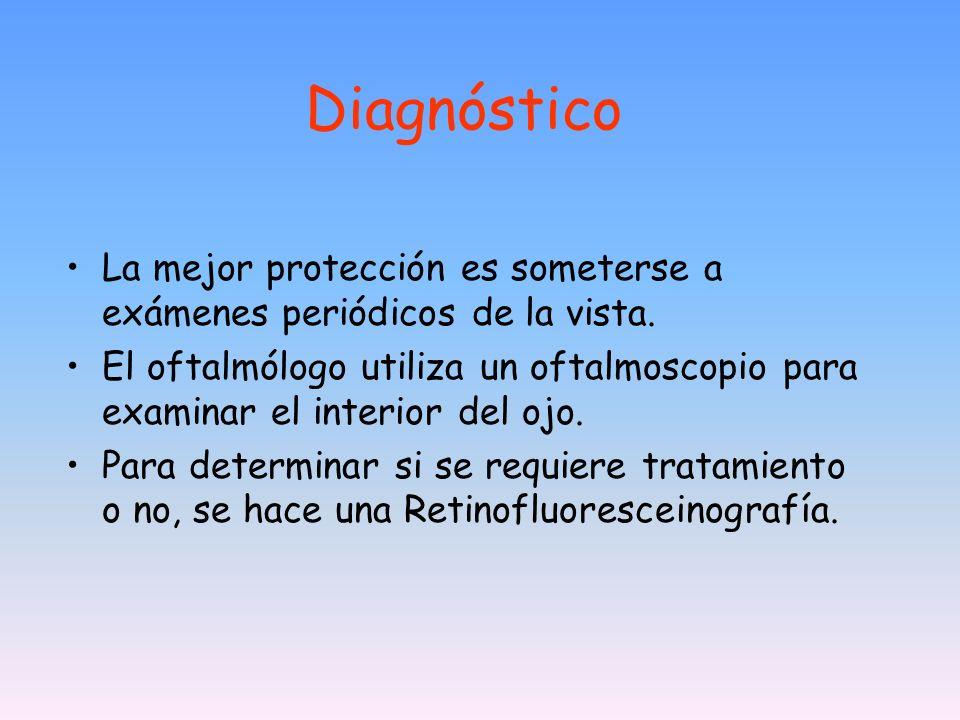 Diagnóstico La mejor protección es someterse a exámenes periódicos de la vista. El oftalmólogo utiliza un oftalmoscopio para examinar el interior del