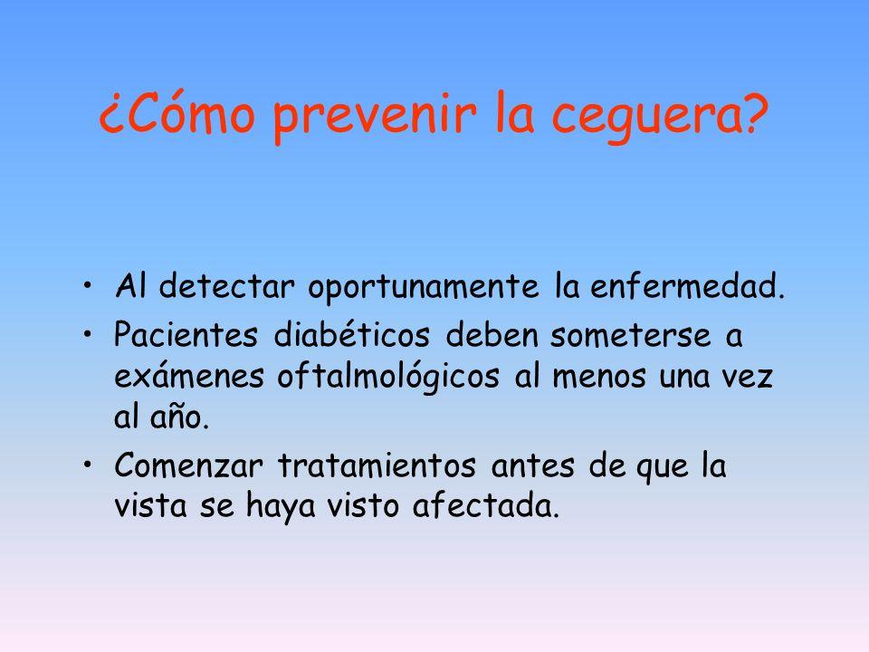 ¿Cómo prevenir la ceguera? Al detectar oportunamente la enfermedad. Pacientes diabéticos deben someterse a exámenes oftalmológicos al menos una vez al