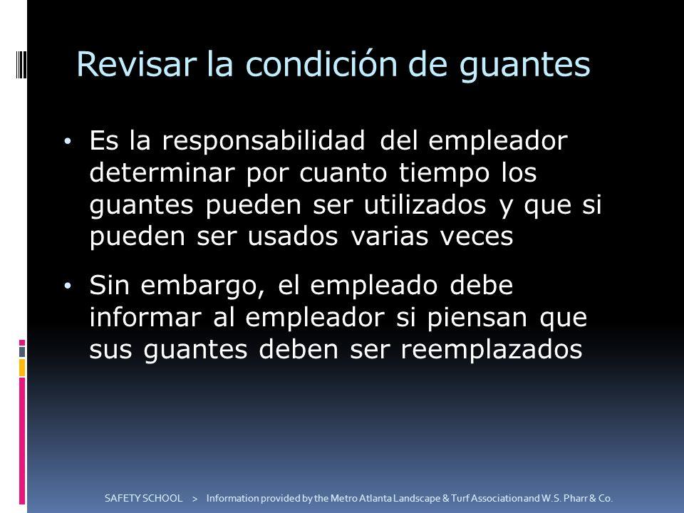 Revisar la condición de guantes Es la responsabilidad del empleador determinar por cuanto tiempo los guantes pueden ser utilizados y que si pueden ser