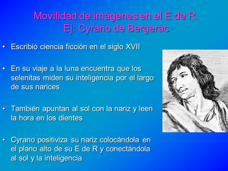 Movilidad de imágenes en el E de R. Ej: Cyrano de Bergerac Escribió ciencia ficción en el siglo XVII En su viaje a la luna encuentra que los selenitas