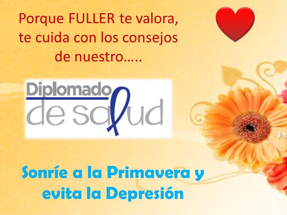 Porque FULLER te valora, te cuida con los consejos de nuestro….. Sonríe a la Primavera y evita la Depresión